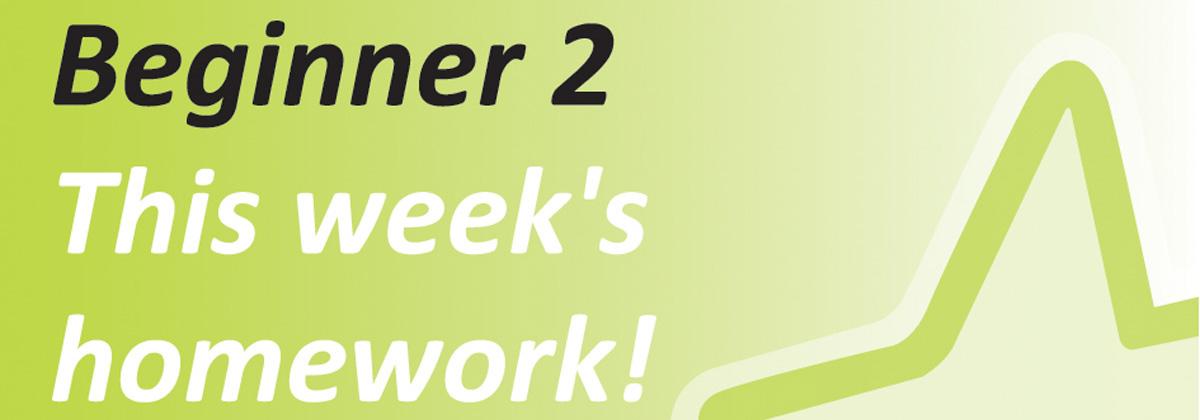 This Week's Beginner 2 Homework