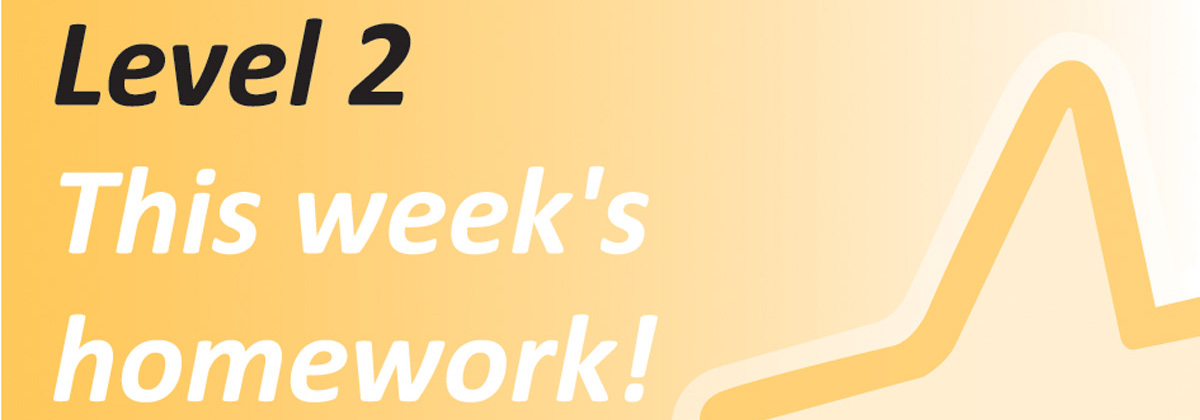 This Week's Level 2 Homework